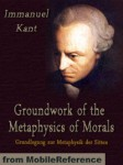 Underthinking It: Immanuel Kant's Groundwork of the Metaphysics of Morals