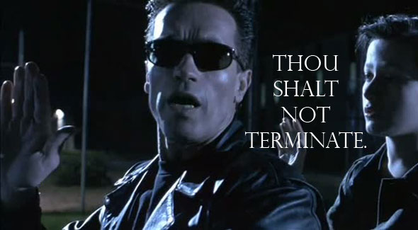 """Thou shalt not terminate."" Exodus 20:13"