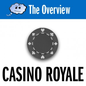 The Overview: Casino Royale