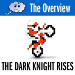 The Overview: The Dark Knight Rises