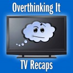 TV Recaps from Overthinking It